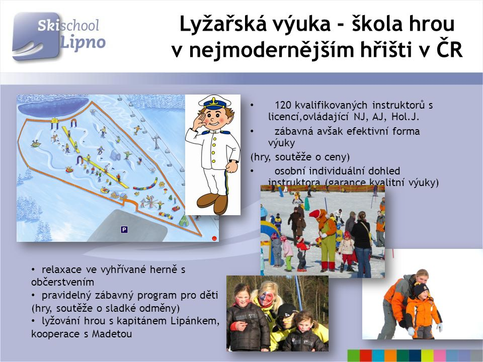 Lyžařská výuka - škola hrou v nejmodernějším hřišti v ČR 120 kvalifikovaných instruktorů s licencí,ovládající NJ, AJ, Hol.J. zábavná avšak efektivní f