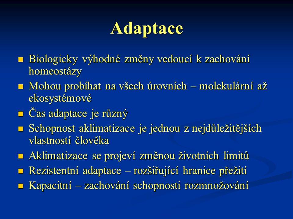 Adaptace Biologicky výhodné změny vedoucí k zachování homeostázy Biologicky výhodné změny vedoucí k zachování homeostázy Mohou probíhat na všech úrovn