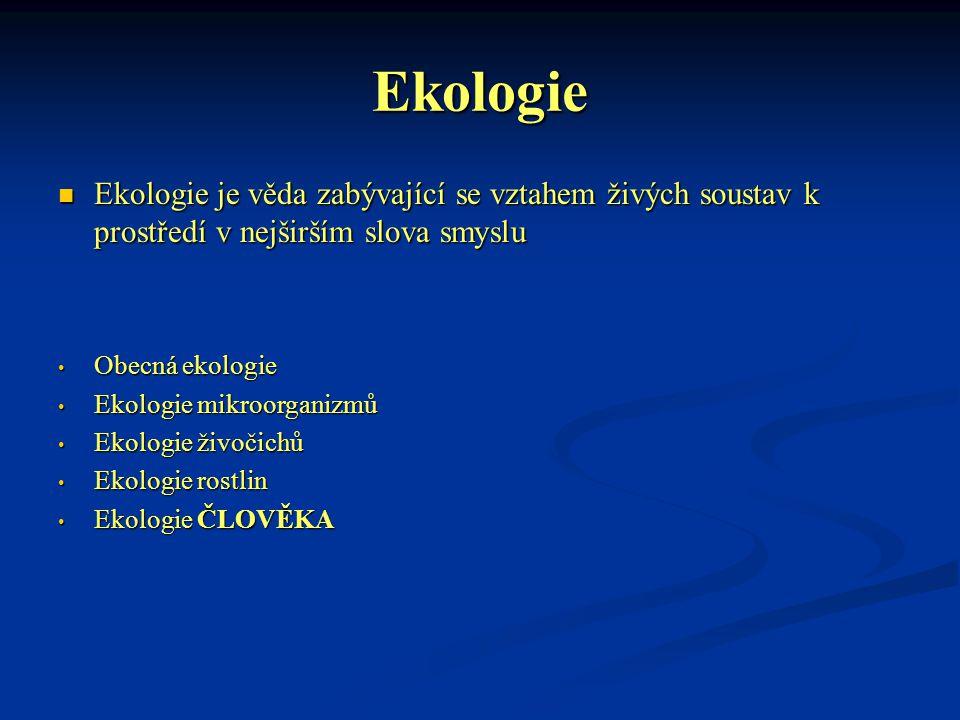 Ekologie Ekologie je věda zabývající se vztahem živých soustav k prostředí v nejširším slova smyslu Ekologie je věda zabývající se vztahem živých sous