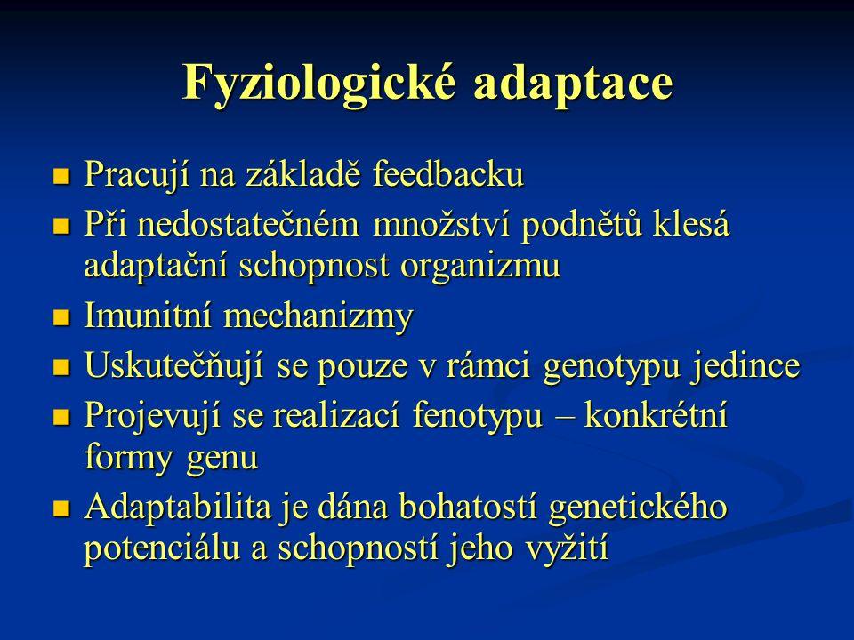Fyziologické adaptace Pracují na základě feedbacku Pracují na základě feedbacku Při nedostatečném množství podnětů klesá adaptační schopnost organizmu