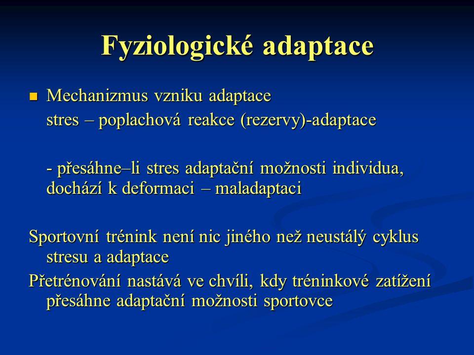 Fyziologické adaptace Mechanizmus vzniku adaptace Mechanizmus vzniku adaptace stres – poplachová reakce (rezervy)-adaptace - přesáhne–li stres adaptač