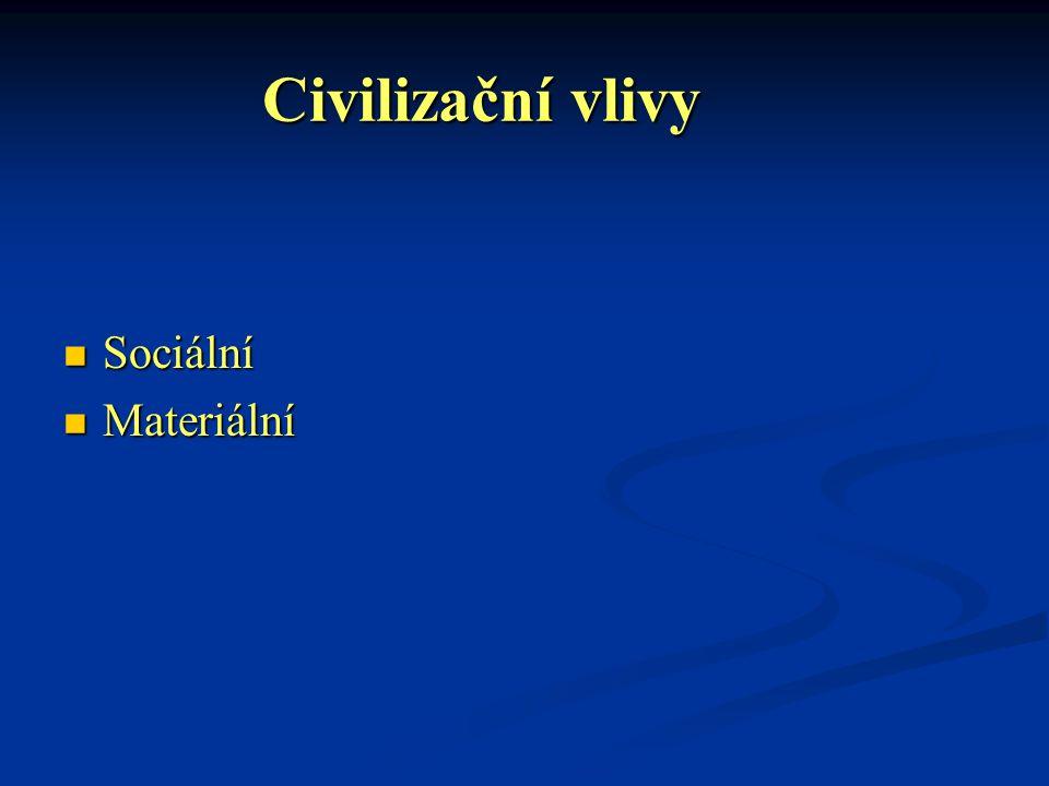 Civilizační vlivy Sociální Sociální Materiální Materiální