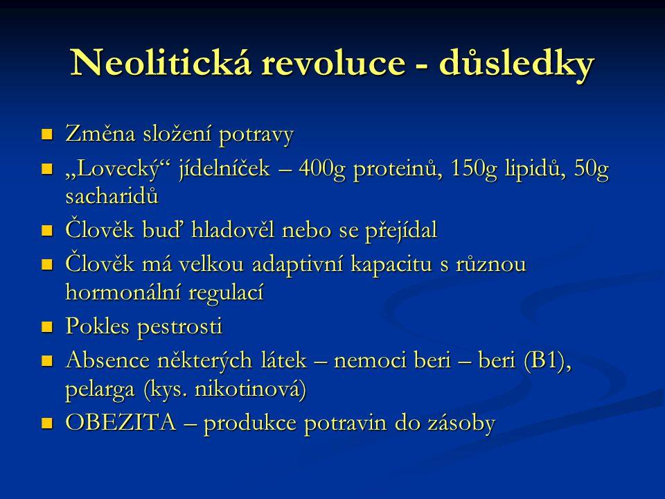"""Neolitická revoluce - důsledky Změna složení potravy Změna složení potravy """"Lovecký"""" jídelníček – 400g proteinů, 150g lipidů, 50g sacharidů """"Lovecký"""""""