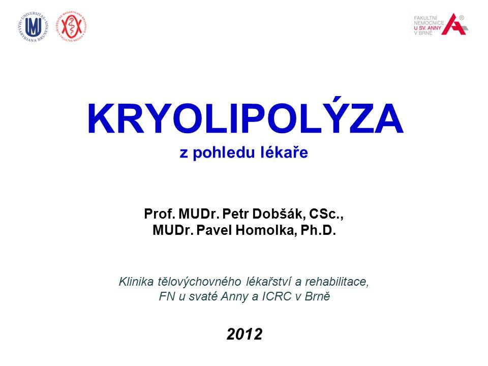 KRYOLIPOLÝZA z pohledu lékaře Prof. MUDr. Petr Dobšák, CSc., MUDr. Pavel Homolka, Ph.D. Klinika tělovýchovného lékařství a rehabilitace, FN u svaté An