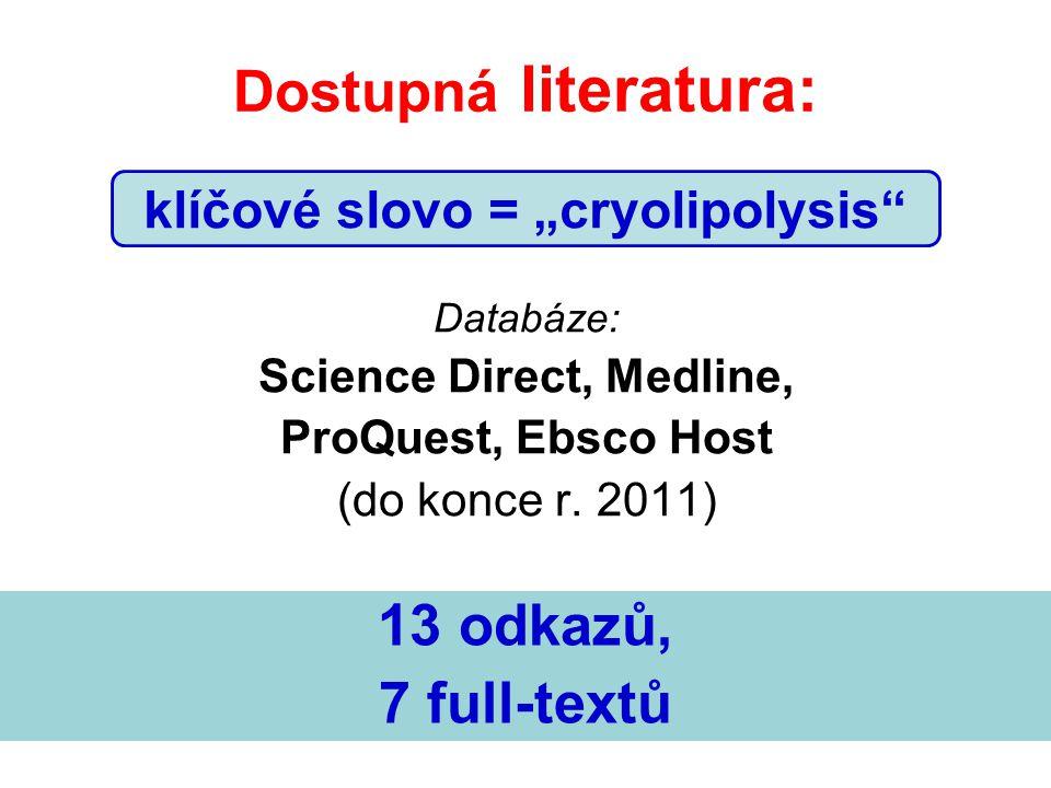 """Dostupná literatura: klíčové slovo = """"cryolipolysis"""" Databáze: Science Direct, Medline, ProQuest, Ebsco Host (do konce r. 2011) 13 odkazů, 7 full-text"""