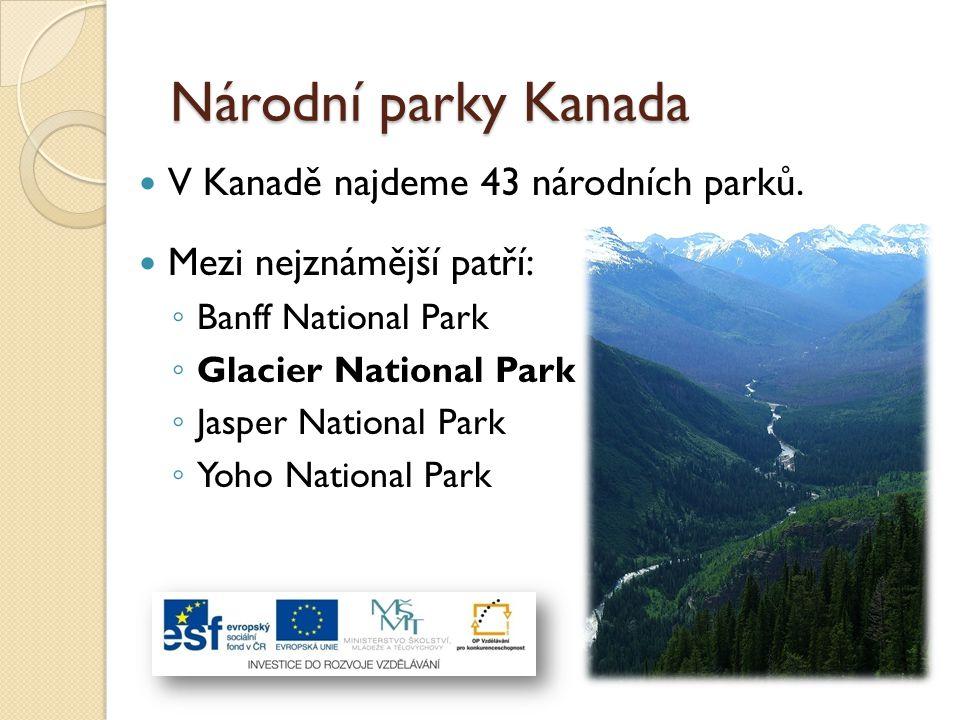 Národní parky Kanada V Kanadě najdeme 43 národních parků. Mezi nejznámější patří: ◦ Banff National Park ◦ Glacier National Park ◦ Jasper National Park