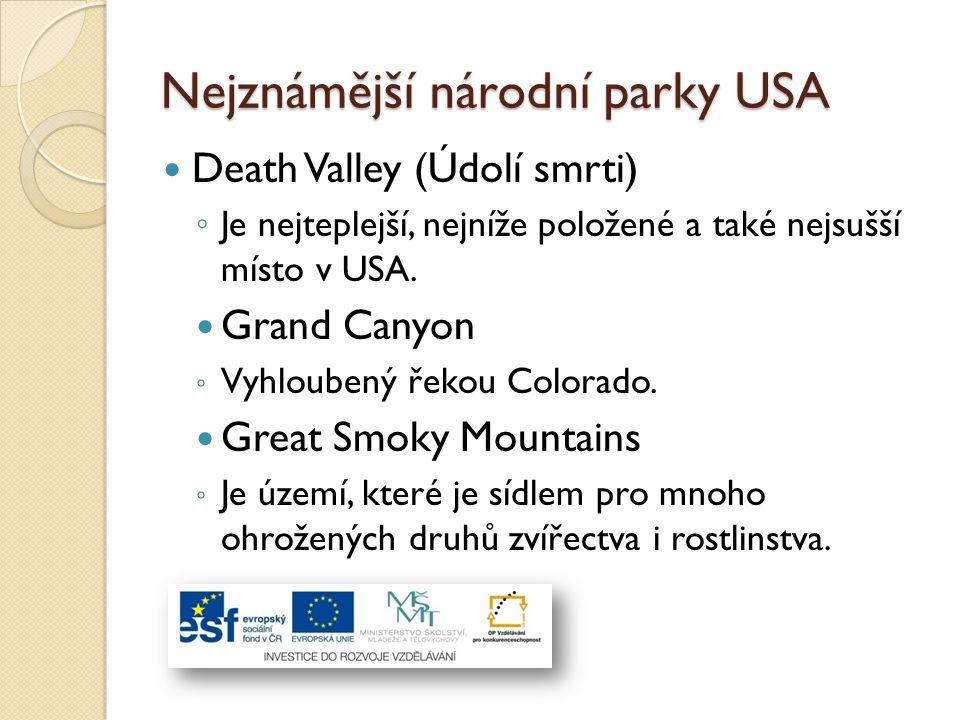 Nejznámější národní parky USA Death Valley (Údolí smrti) ◦ Je nejteplejší, nejníže položené a také nejsušší místo v USA. Grand Canyon ◦ Vyhloubený řek