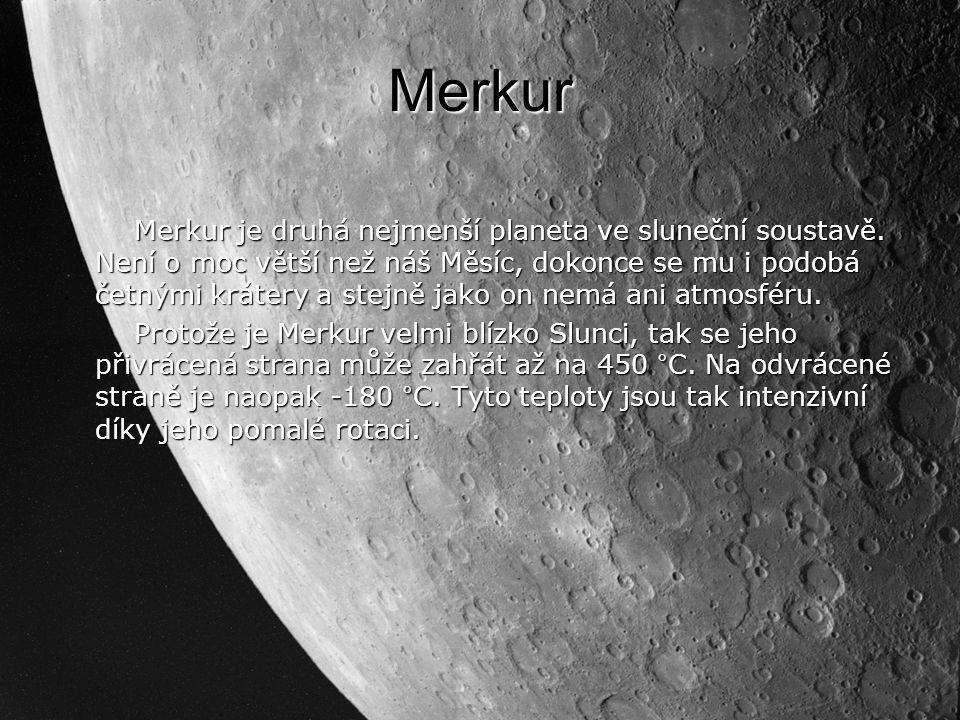 Merkur Merkur je druhá nejmenší planeta ve sluneční soustavě.