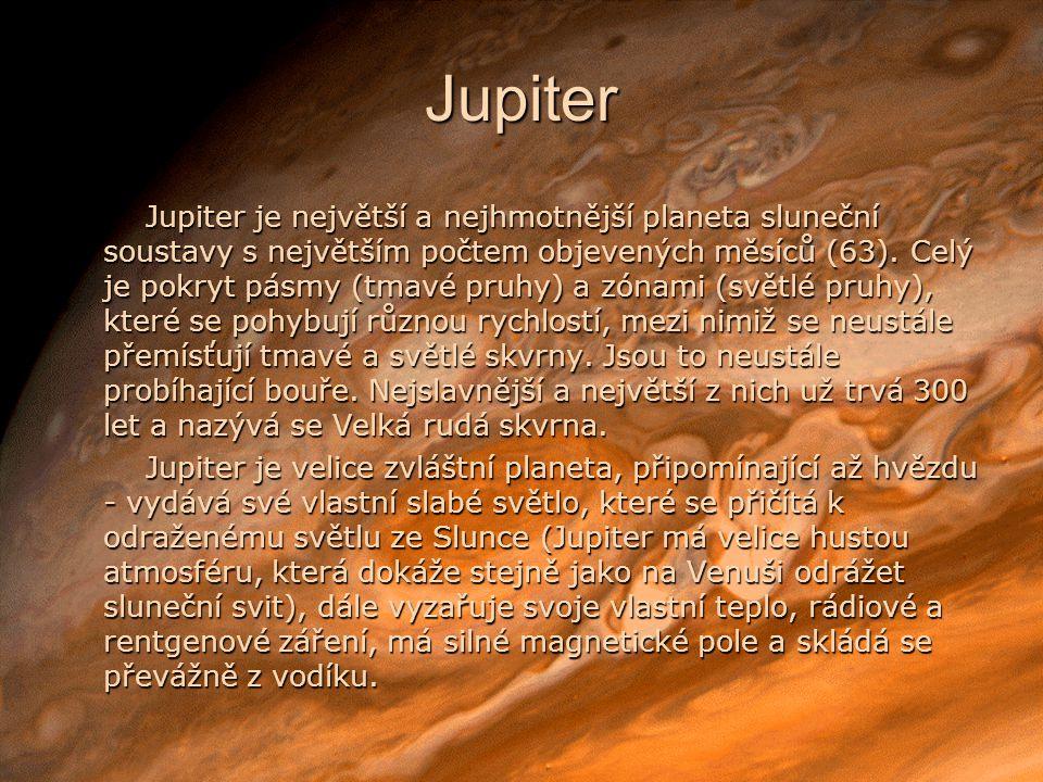 Jupiter Jupiter je největší a nejhmotnější planeta sluneční soustavy s největším počtem objevených měsíců (63).