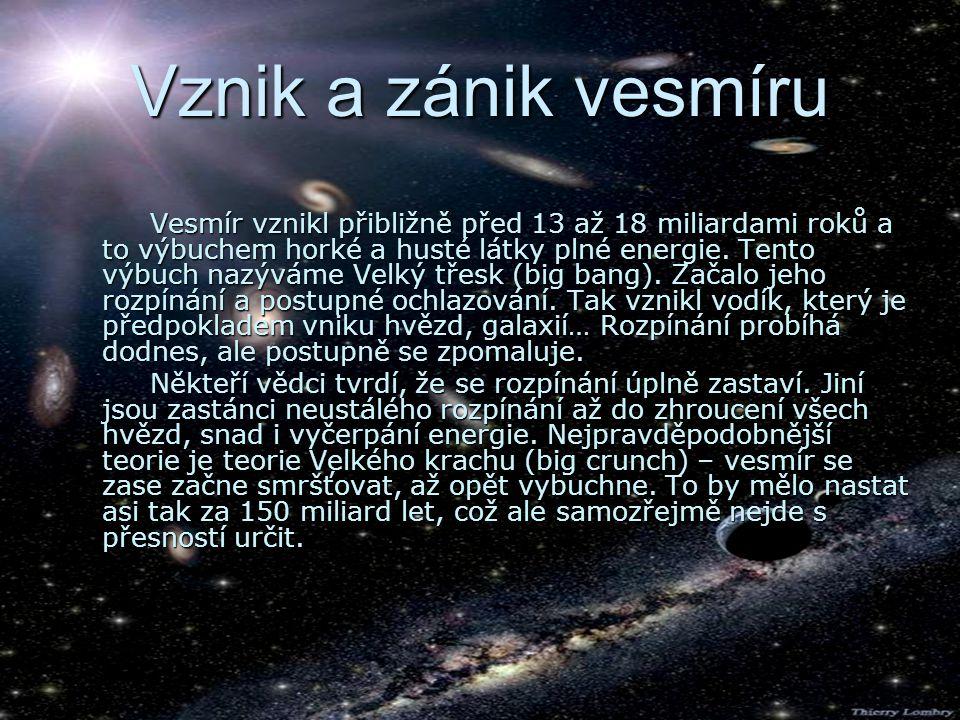 Vznik a zánik vesmíru Vesmír vznikl přibližně před 13 až 18 miliardami roků a to výbuchem horké a husté látky plné energie.