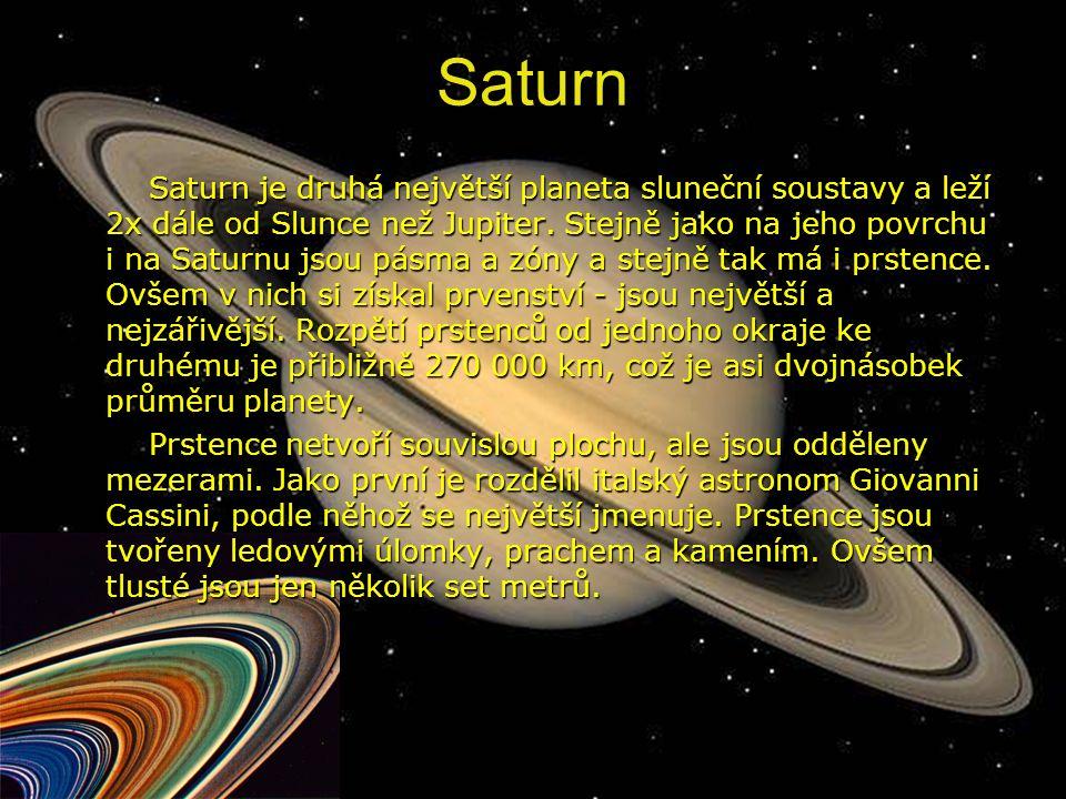 Saturn Saturn je druhá největší planeta sluneční soustavy a leží 2x dále od Slunce než Jupiter.