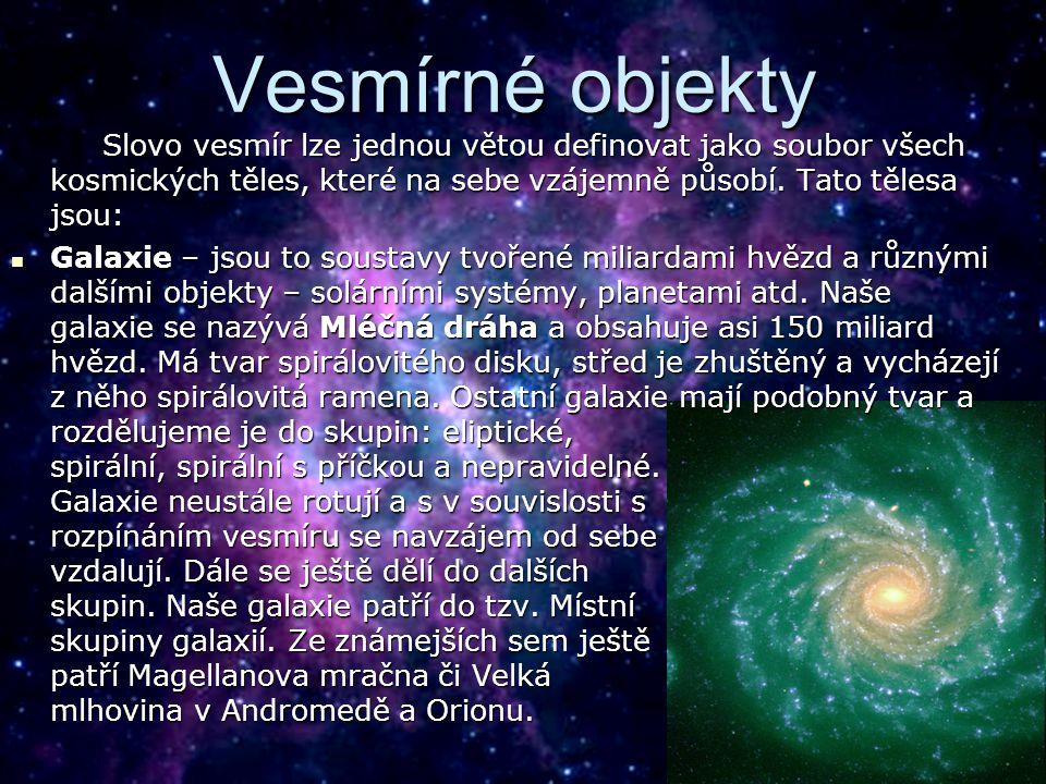 Vesmírné objekty Slovo vesmír lze jednou větou definovat jako soubor všech kosmických těles, které na sebe vzájemně působí.