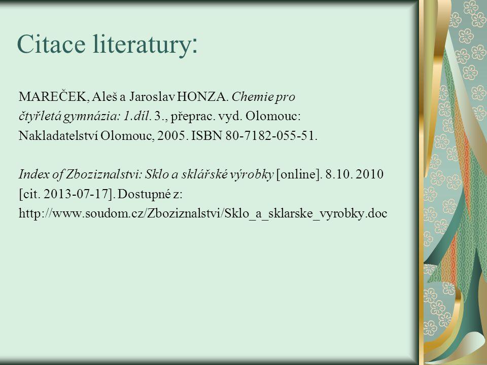 Citace literatury : MAREČEK, Aleš a Jaroslav HONZA. Chemie pro čtyřletá gymnázia: 1.díl. 3., přeprac. vyd. Olomouc: Nakladatelství Olomouc, 2005. ISBN