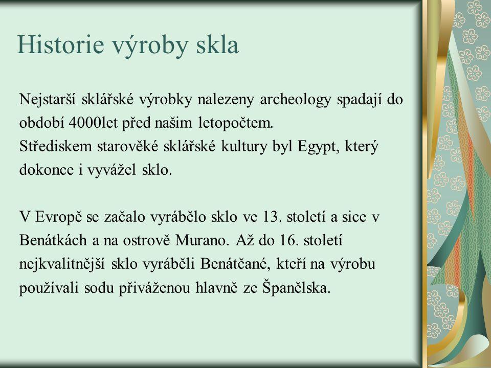 Historie výroby skla u nás Nejstarší sklárny u nás vznikly v letech 1350 a 1359 a to Sklenné Teplice na Slovensku a Sklářská Lhota na Šumavě.