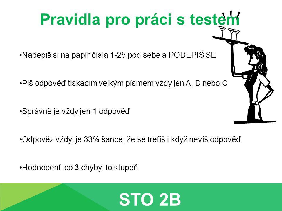 Pravidla pro práci s testem Nadepiš si na papír čísla 1-25 pod sebe a PODEPIŠ SE Piš odpověď tiskacím velkým písmem vždy jen A, B nebo C Správně je vž