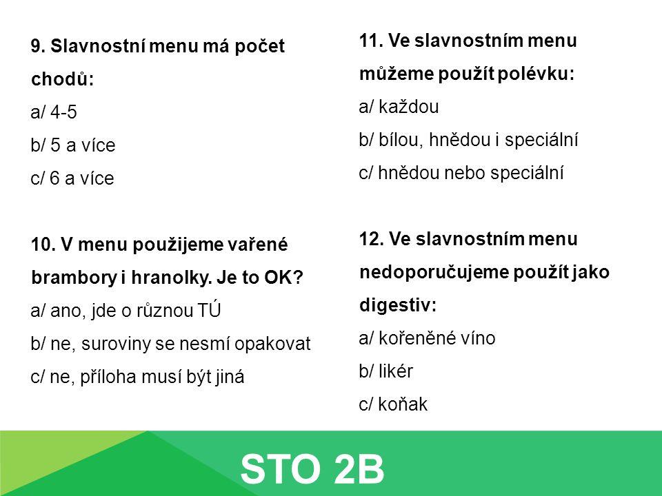 9. Slavnostní menu má počet chodů: a/ 4-5 b/ 5 a více c/ 6 a více 10. V menu použijeme vařené brambory i hranolky. Je to OK? a/ ano, jde o různou TÚ b