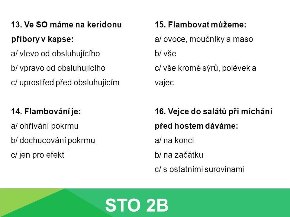 17.Kterým nápojem byste flambovali: a/ Bacardi b/ Martini c/ Berentzen 18.