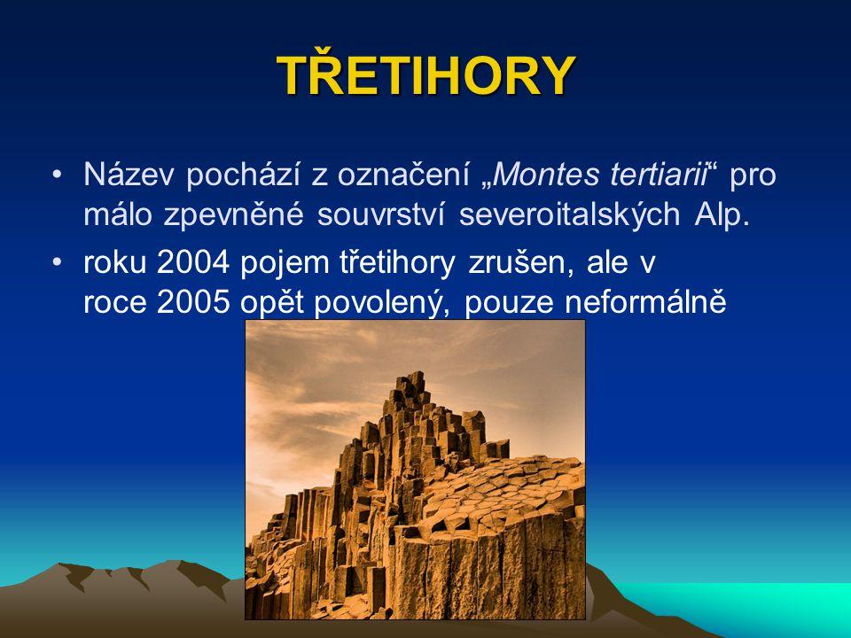 """TŘETIHORY Název pochází z označení """"Montes tertiarii"""" pro málo zpevněné souvrství severoitalských Alp. roku 2004 pojem třetihory zrušen, ale v roce 20"""