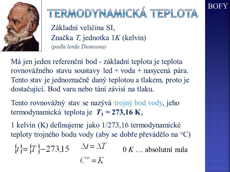 Základní veličina SI, Značka T, jednotka 1K (kelvin) (podle lorda Thomsona) Má jen jeden referenční bod - základní teplota je teplota rovnovážného stavu soustavy led + voda + nasycená pára.