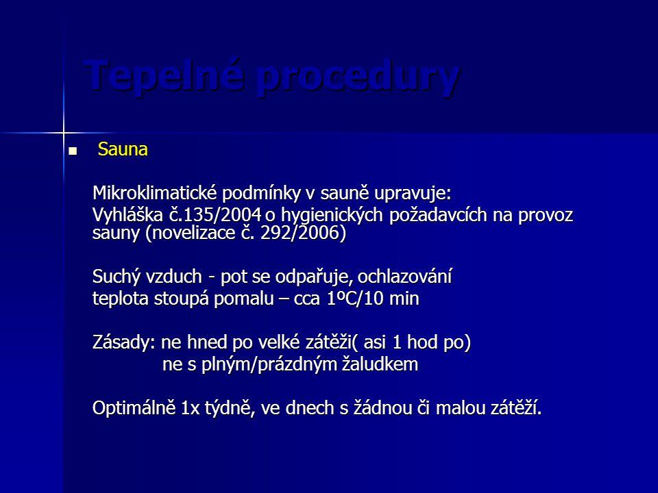 Tepelné procedury Sauna Sauna Mikroklimatické podmínky v sauně upravuje: Vyhláška č.135/2004 o hygienických požadavcích na provoz sauny (novelizace č.