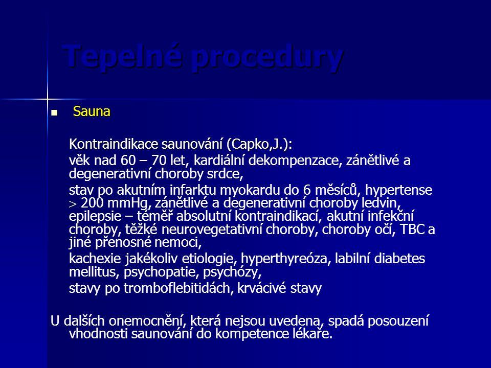 Tepelné procedury Sauna Sauna Kontraindikace saunování (Capko,J.): věk nad 60 – 70 let, kardiální dekompenzace, zánětlivé a degenerativní choroby srdc