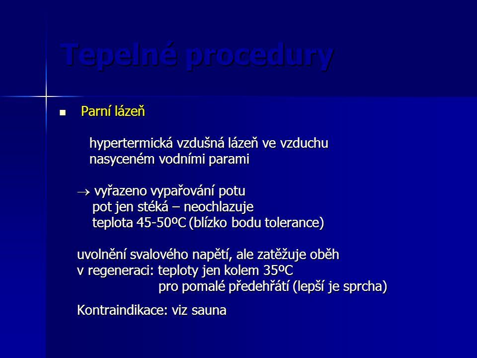 Tepelné procedury Parní lázeň Parní lázeň hypertermická vzdušná lázeň ve vzduchu hypertermická vzdušná lázeň ve vzduchu nasyceném vodními parami nasyc