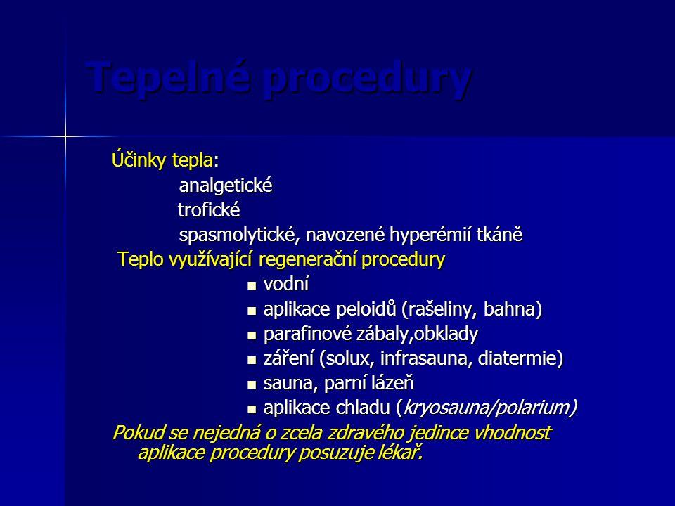Tepelné procedury Účinky tepla: analgetické trofické trofické spasmolytické, navozené hyperémií tkáně Teplo využívající regenerační procedury Teplo vy