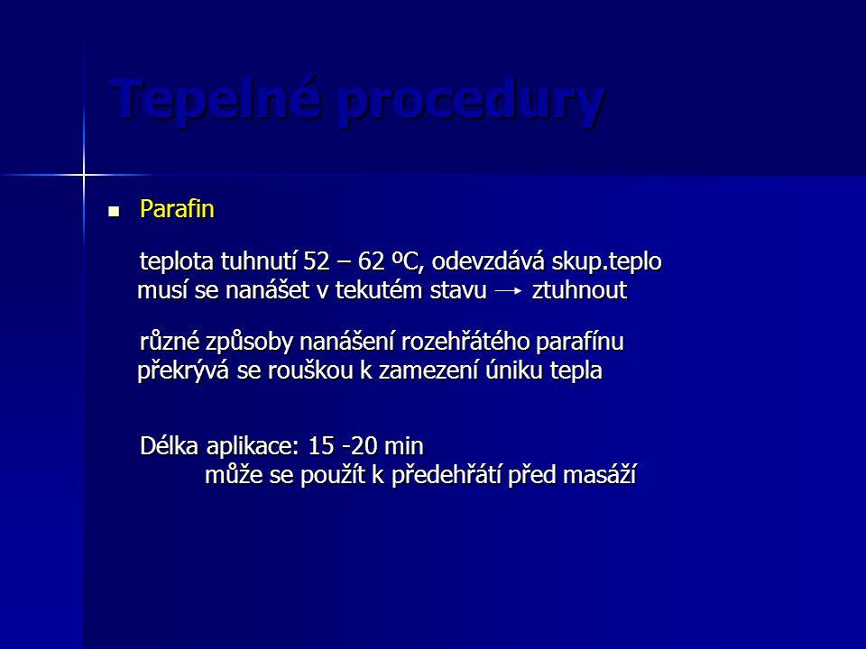 Tepelné procedury Parafin Parafin teplota tuhnutí 52 – 62 ºC, odevzdává skup.teplo musí se nanášet v tekutém stavu ztuhnout musí se nanášet v tekutém