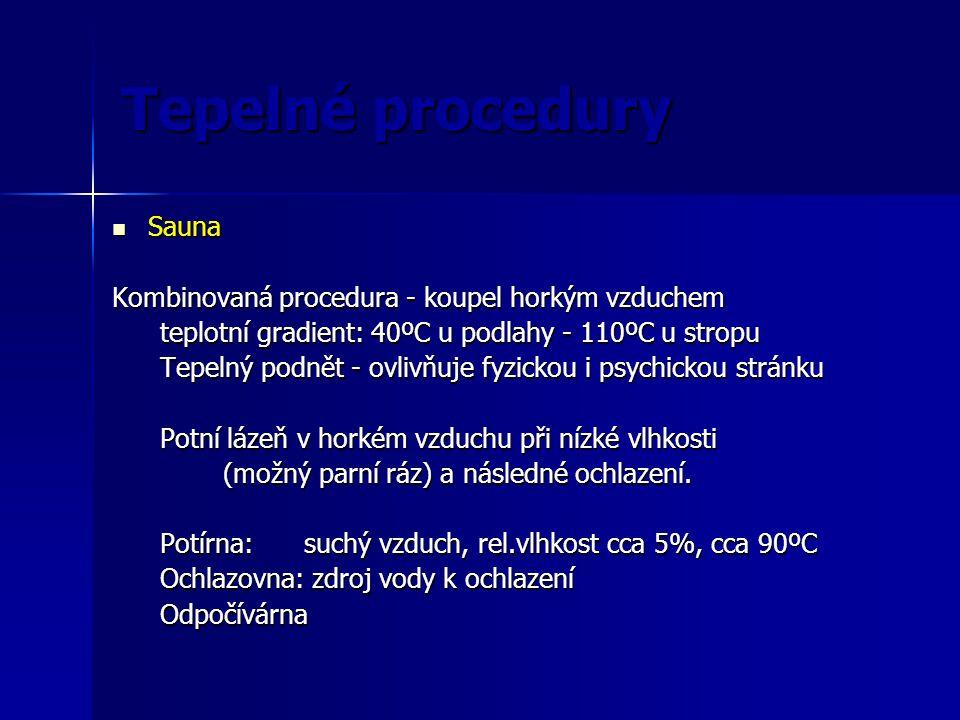 Tepelné procedury Sauna Sauna Kombinovaná procedura - koupel horkým vzduchem teplotní gradient: 40ºC u podlahy - 110ºC u stropu Tepelný podnět - ovliv