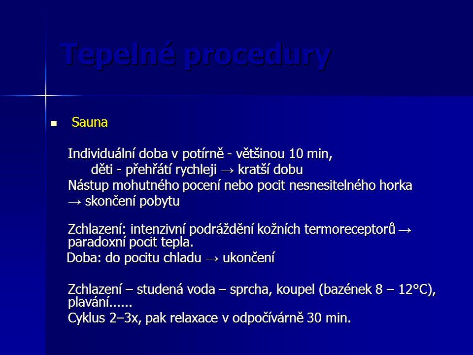 Tepelné procedury Sauna Sauna Individuální doba v potírně - většinou 10 min, děti - přehřátí rychleji → kratší dobu děti - přehřátí rychleji → kratší