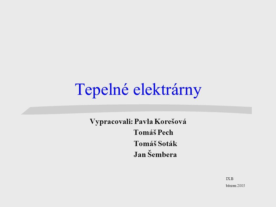 Tepelné elektrárny Vypracovali: Pavla Korešová Tomáš Pech Tomáš Soták Jan Šembera IX.B březen 2005