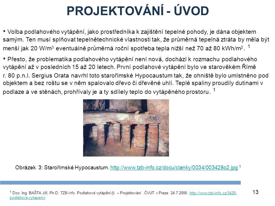PROJEKTOVÁNÍ - ÚVOD 13 1 Doc. Ing. BAŠTA Jiří, Ph.D. TZB-info. Podlahové vytápění (I) – Projektování. ČVUT v Praze: 24.7.2006. http://www.tzb-info.cz/