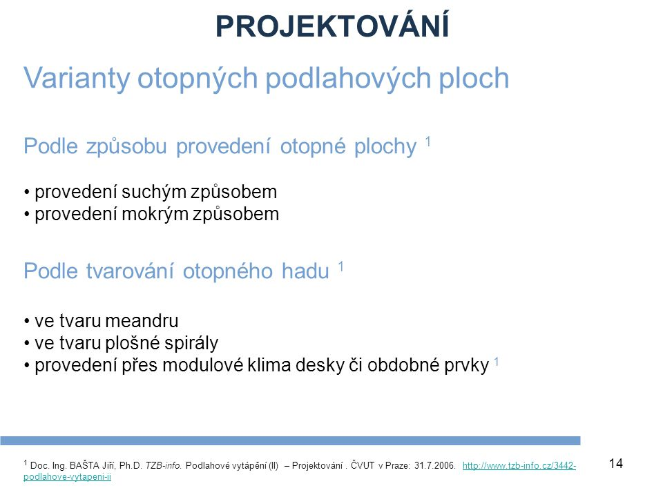 PROJEKTOVÁNÍ 14 1 Doc. Ing. BAŠTA Jiří, Ph.D. TZB-info. Podlahové vytápění (II) – Projektování. ČVUT v Praze: 31.7.2006. http://www.tzb-info.cz/3442-