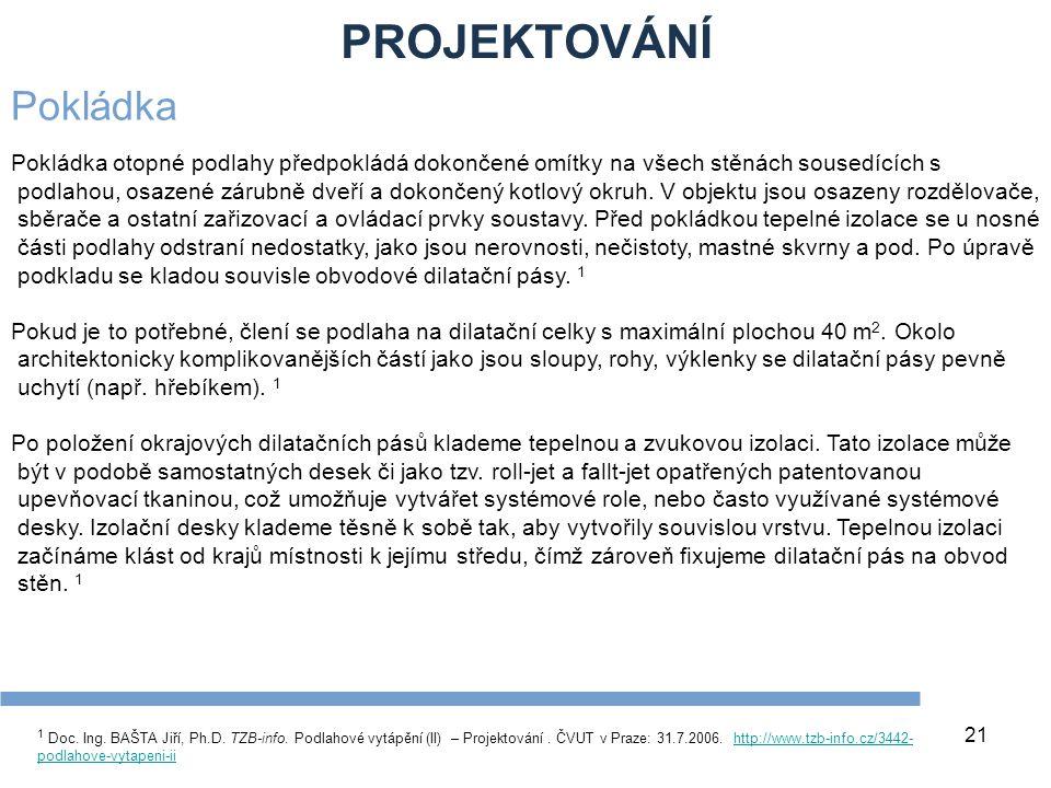 PROJEKTOVÁNÍ 21 1 Doc. Ing. BAŠTA Jiří, Ph.D. TZB-info. Podlahové vytápění (II) – Projektování. ČVUT v Praze: 31.7.2006. http://www.tzb-info.cz/3442-