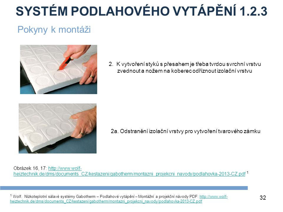 SYSTÉM PODLAHOVÉHO VYTÁPĚNÍ 1.2.3 32 1 Wolf. Nízkoteplotní sálavé systémy Gabotherm – Podlahové vytápění – Montážní a projekční návody PDF: http://www