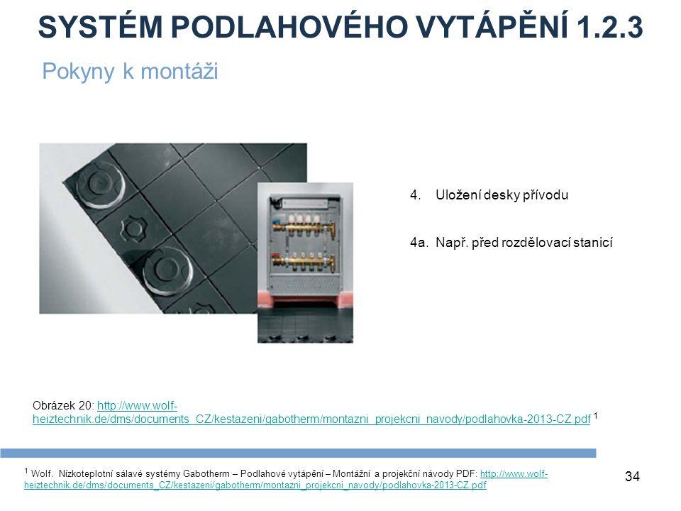 SYSTÉM PODLAHOVÉHO VYTÁPĚNÍ 1.2.3 34 1 Wolf. Nízkoteplotní sálavé systémy Gabotherm – Podlahové vytápění – Montážní a projekční návody PDF: http://www