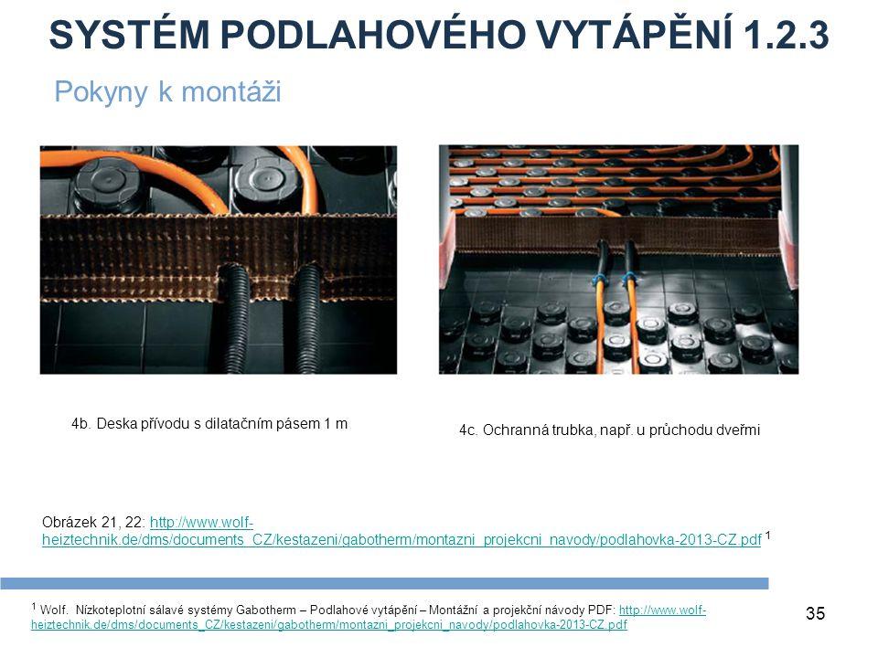 SYSTÉM PODLAHOVÉHO VYTÁPĚNÍ 1.2.3 35 1 Wolf. Nízkoteplotní sálavé systémy Gabotherm – Podlahové vytápění – Montážní a projekční návody PDF: http://www