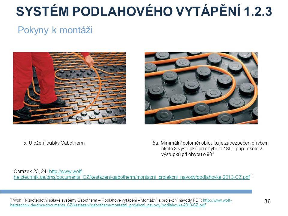 SYSTÉM PODLAHOVÉHO VYTÁPĚNÍ 1.2.3 36 1 Wolf. Nízkoteplotní sálavé systémy Gabotherm – Podlahové vytápění – Montážní a projekční návody PDF: http://www