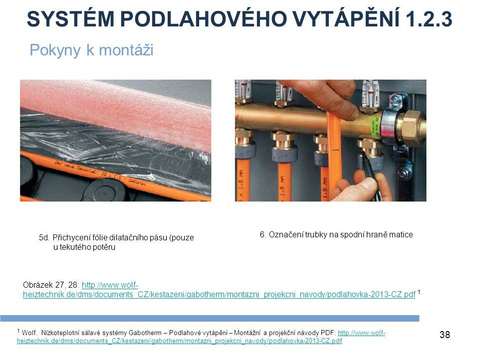SYSTÉM PODLAHOVÉHO VYTÁPĚNÍ 1.2.3 38 1 Wolf. Nízkoteplotní sálavé systémy Gabotherm – Podlahové vytápění – Montážní a projekční návody PDF: http://www