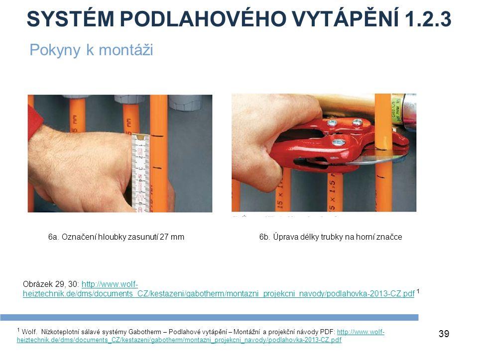 SYSTÉM PODLAHOVÉHO VYTÁPĚNÍ 1.2.3 39 1 Wolf. Nízkoteplotní sálavé systémy Gabotherm – Podlahové vytápění – Montážní a projekční návody PDF: http://www
