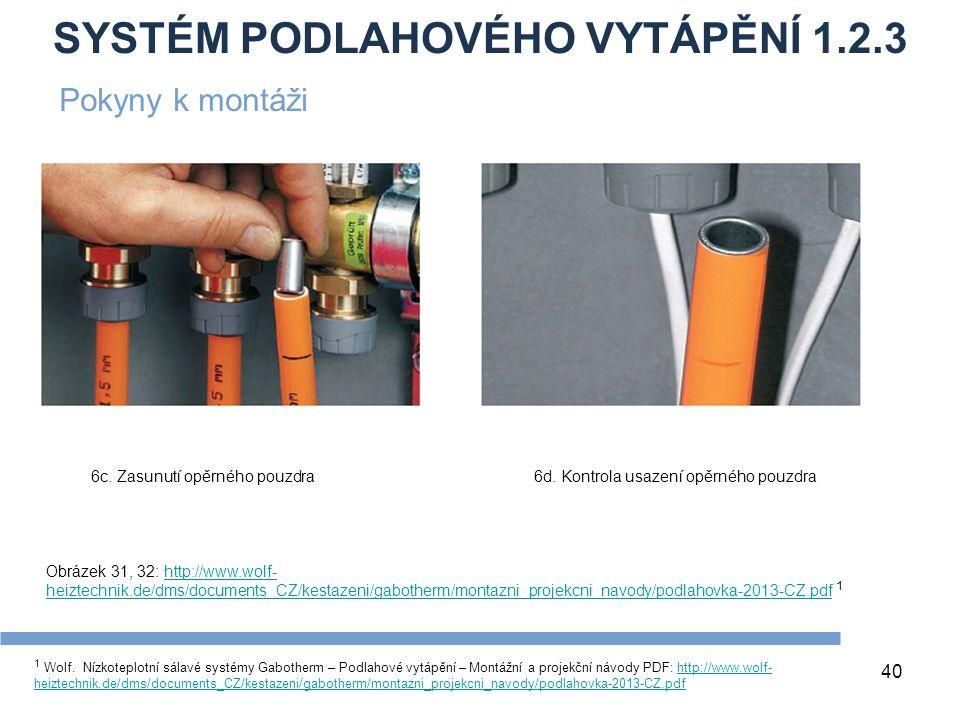 SYSTÉM PODLAHOVÉHO VYTÁPĚNÍ 1.2.3 40 1 Wolf. Nízkoteplotní sálavé systémy Gabotherm – Podlahové vytápění – Montážní a projekční návody PDF: http://www