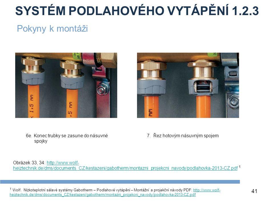 SYSTÉM PODLAHOVÉHO VYTÁPĚNÍ 1.2.3 41 1 Wolf. Nízkoteplotní sálavé systémy Gabotherm – Podlahové vytápění – Montážní a projekční návody PDF: http://www