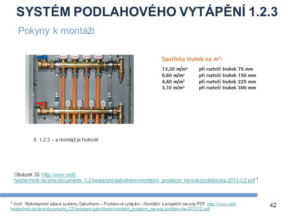 SYSTÉM PODLAHOVÉHO VYTÁPĚNÍ 1.2.3 42 1 Wolf. Nízkoteplotní sálavé systémy Gabotherm – Podlahové vytápění – Montážní a projekční návody PDF: http://www