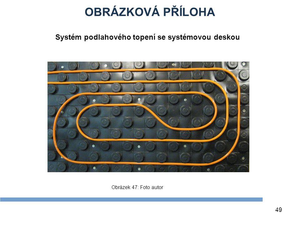 OBRÁZKOVÁ PŘÍLOHA 49 Obrázek 47: Foto autor Systém podlahového topení se systémovou deskou