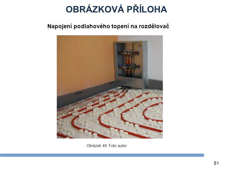 OBRÁZKOVÁ PŘÍLOHA 51 Obrázek 49: Foto autor Napojení podlahového topení na rozdělovač