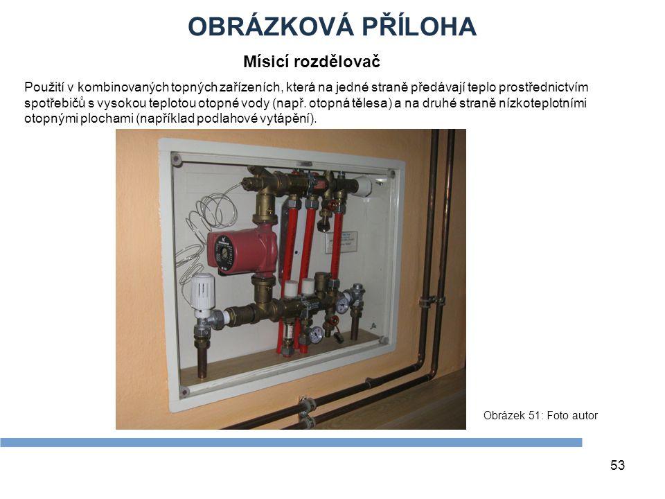 OBRÁZKOVÁ PŘÍLOHA 53 Obrázek 51: Foto autor Mísicí rozdělovač Použití v kombinovaných topných zařízeních, která na jedné straně předávají teplo prostř