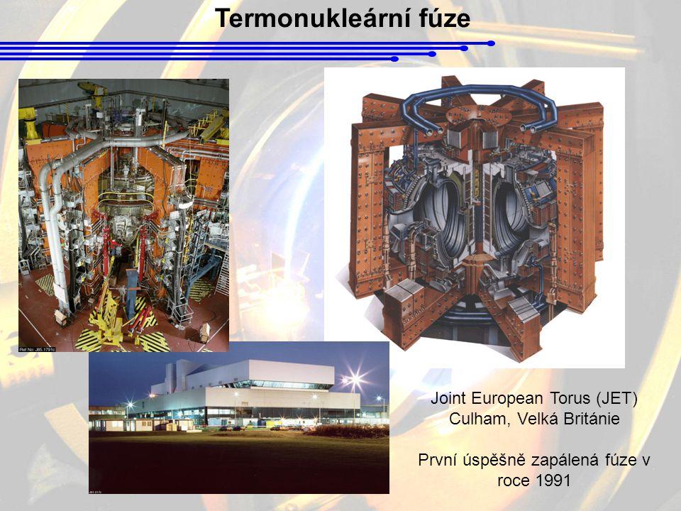 Termonukleární fúze Joint European Torus (JET) Culham, Velká Británie První úspěšně zapálená fúze v roce 1991