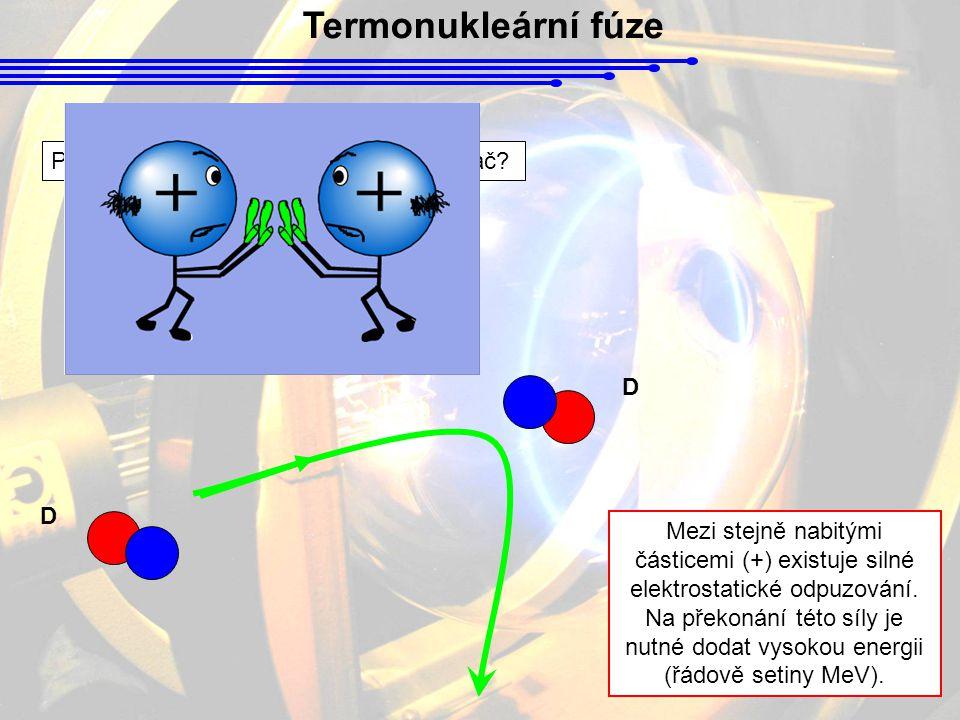 Termonukleární fúze Proč bylo nutné k reakci využít urychlovač? Mezi stejně nabitými částicemi (+) existuje silné elektrostatické odpuzování. Na překo