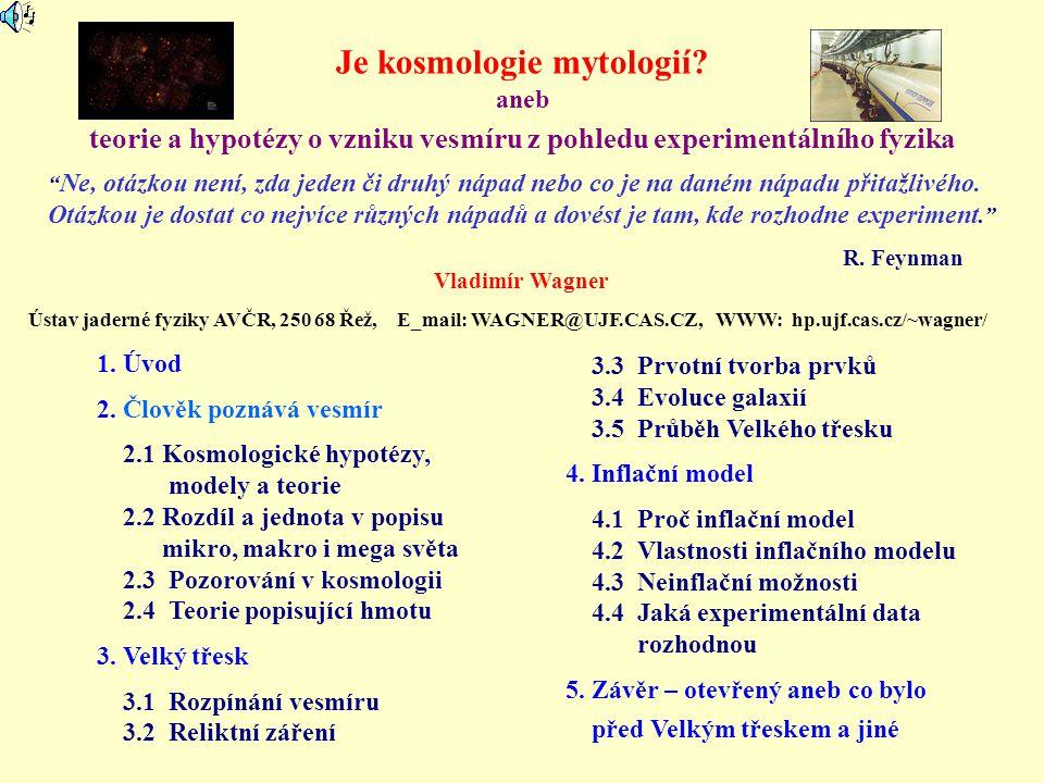 Kosmologické hypotézy, modely a teorie Jednotlivé stupně lidského poznání: Hypotéza - návrh hlavních předpokladů popisu, zatím neověřeno experimentálně - příklad: Koperníkova hypotéza heliocentrické soustavy Model - soubor pravidel umožňujících zjednodušený popis - příklad: Keplerův model Sluneční soustavy vypracovaný na základě pozorování Tychona de Brahe.