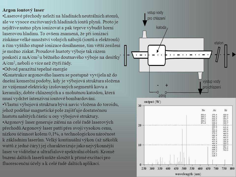Argon iontový laser Laserové přechody neleží na hladinách neutrálních atomů, ale ve vysoce excitovaných hladinách iontů plynů. Proto je nejdříve nutno